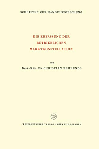 9783322980939: Die Erfassung Der Betrieblichen Marktkonstellation (Schriften zur Handelsforschung)