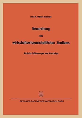 9783322983909: Neuordnung des wirtschaftswissenschaftlichen Studiums: Kritische Erläuterungen und Vorschläge insbesondere zur betriebswirtschaftlichen Ausbildung ... Landes Nordrhein-Westfalen) (German Edition)