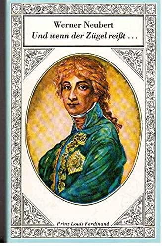 9783327001356: Und wenn der Zügel reißt - ein Roman um Prinz Louis Ferdinand von Preußen.