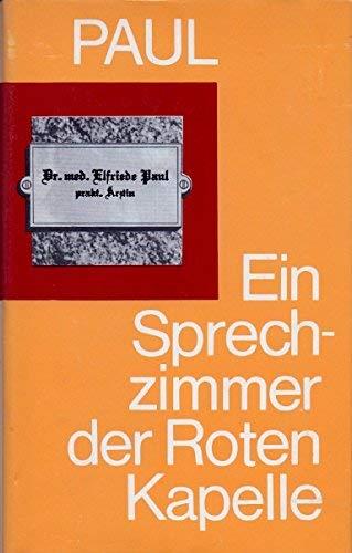 Ein Sprechzimmer der Roten Kapelle. Die Hrsg. betreute Wera Küchenmeister - Paul, Elfriede