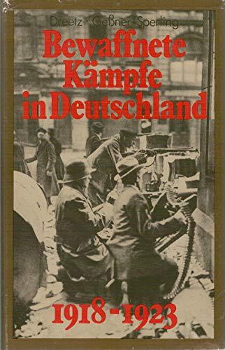Bewaffnete Kämpfe in Deutschland 1918 - 1923: DREETZ Dieter / GESSNER Klaus / SPERLING Heinz