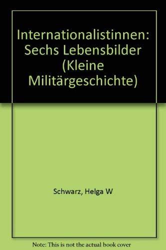 Internationalistinnen: Sechs Lebensbilder (Kleine Militärgeschichte) (German Edit - Schwarz, Helga W