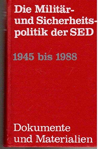 9783327007143: Die Militär- und Sicherheitspolitik der SED 1945 bis 1988: Dokumente und Materialien (Schriften des Militärgeschichtlichen Instituts der Deutschen Demokratischen Republik) (German Edition)