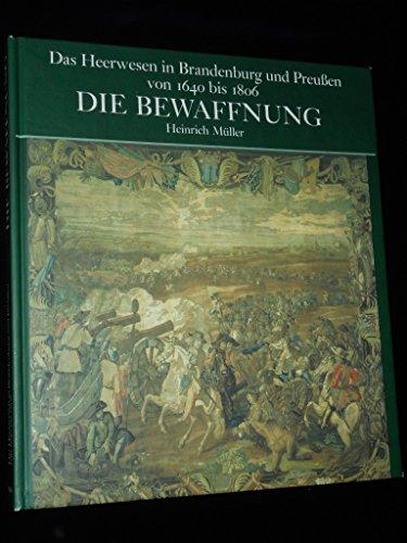 9783327010723: Die Bewaffnung: Das Heerwesen in Brandenburg und Preussen von 1640 bis 1806 (German Edition)