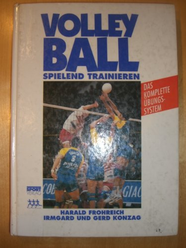 9783328004615: Volleyball - spielend trainieren. Das komplette Übungssystem