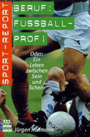 Beruf: Fußballprofi oder ein Leben zwischen Schein: Rollmann, Jürgen