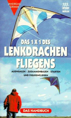 9783328008026: Das 1x1 des Lenkdrachenfliegens : Auswählen - Zusammenbauen - Starten und Figurenfliegen ; [das Handbuch].