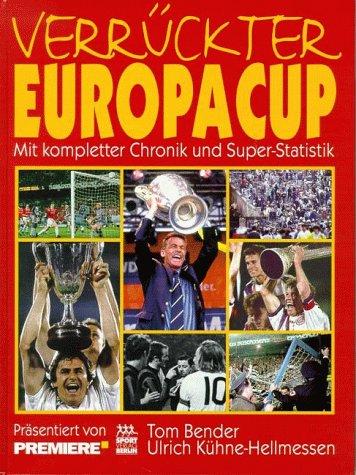 Verrückter Europacup. Mit kompletter Chronik und Super- Statistik. (3328008462) by Thomas Bender; Ulrich Kühne-Hellmessen