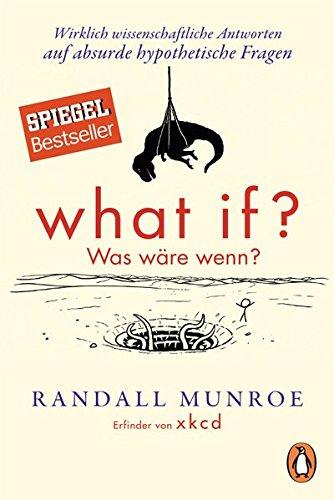 9783328100317: What if? Was wäre wenn?: Wirklich wissenschaftliche Antworten auf absurde hypothetische Fragen