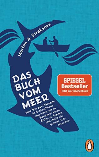 9783328102250: Das Buch vom Meer oder Wie zwei Freunde im Schlauchboot ausziehen, um im Nordmeer einen Eishai zu fangen, und dafür ein ganzes Jahr brauchen