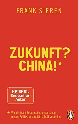 9783328106104: Zukunft? China!: Wie die neue Supermacht unser Leben, unsere Politik, unsere Wirtschaft verändert