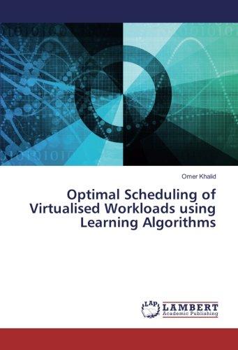 Optimal Scheduling of Virtualised Workloads using Learning Algorithms (Paperback): Omer Khalid