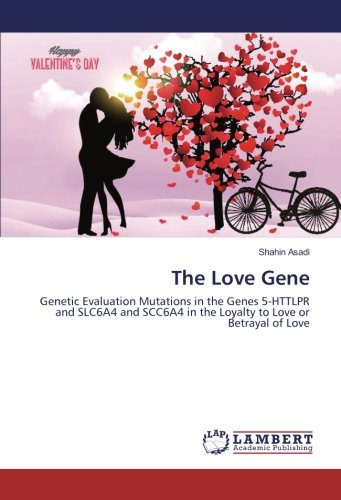 The Love Gene: Genetic Evaluation Mutations in the Genes 5-HTTLPR and SLC6A4 and SCC6A4 in the ...
