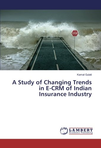 A Study of Changing Trends in E-CRM of Indian Insurance Industry: Kamal Gulati