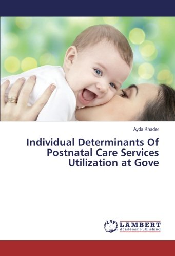 Individual Determinants Of Postnatal Care Services Utilization at Gove (Paperback): Ayda Khader