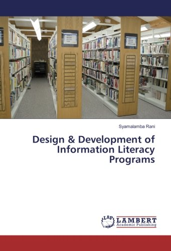 Design & Development of Information Literacy Programs (Paperback): Syamalamba Rani