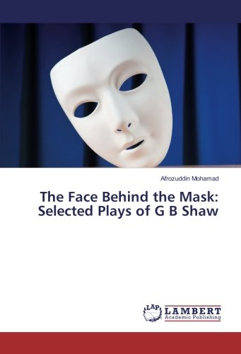 The Face Behind the Mask: Selected Plays: Afrozuddin Mohamad