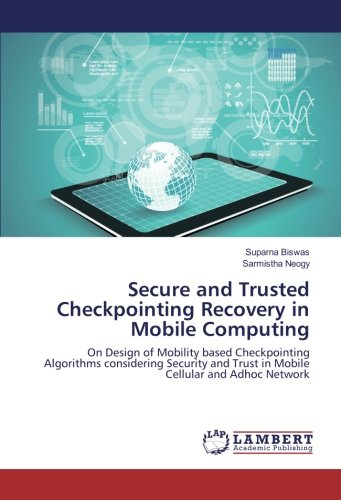 Secure and Trusted Checkpointing Recovery in Mobile Computing: Suparna Biswas