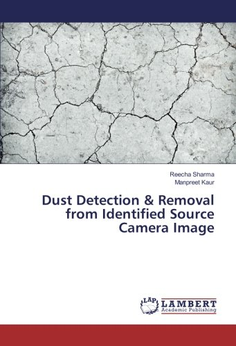 Dust Detection & Removal from Identified Source Camera Image (Paperback): Reecha Sharma, ...