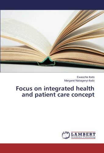 Focus on integrated health and patient care concept (Paperback): Ewaoche Itodo, Margaret ...