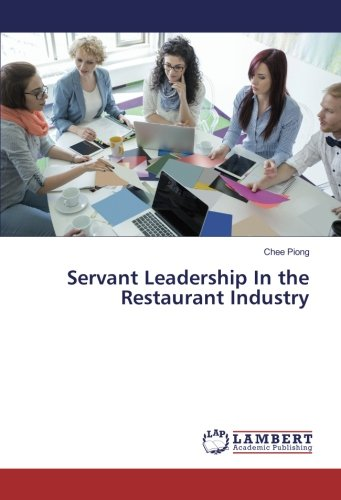 Servant Leadership In the Restaurant Industry (Paperback): Chee Piong