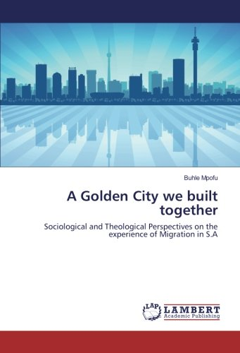 A Golden City we built together: Sociological and Theological Perspectives on the experience of ...