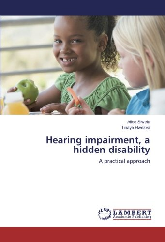 Hearing impairment, a hidden disability: A practical approach (Paperback): Alice Siwela, Tinaye ...