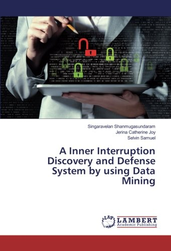 A Inner Interruption Discovery and Defense System by using Data Mining (Paperback): Selvin Samuel, ...