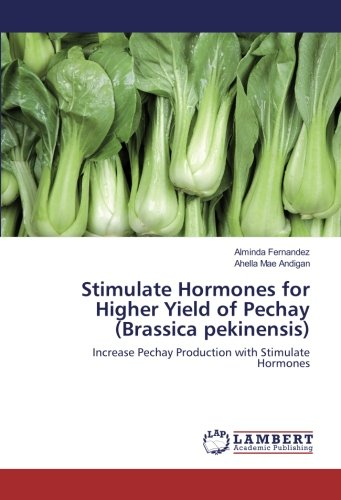 Stimulate Hormones for Higher Yield of Pechay (Brassica pekinensis): Increase Pechay Production ...
