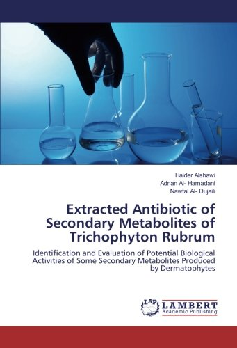 Extracted Antibiotic of Secondary Metabolites of Trichophyton: Alshawi, Haider /