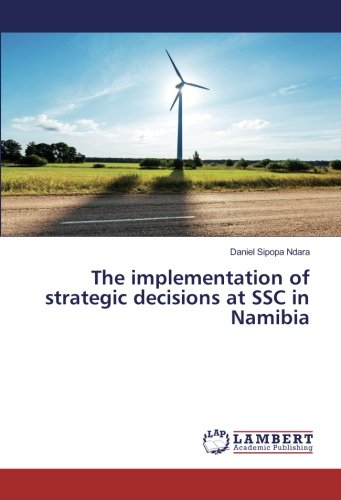 The implementation of strategic decisions at SSC in Namibia (Paperback): Daniel Sipopa Ndara