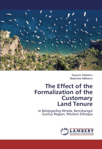 The Effect of the Formalization of the Customary Land Tenure: In Belojiganfoy-Wreda, Benishangul ...