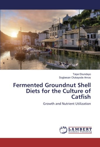 Fermented Groundnut Shell Diets for the Culture of Catfish: Growth and Nutrient Utilization (...