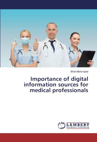 Importance of digital information sources for medical professionals (Paperback): Bhat Mohd Iqbal
