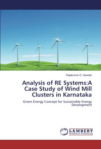 Analysis of RE Systems:A Case Study of Wind Mill Clusters in Karnataka: Rajakumar D. Gowdar