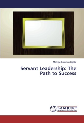 Servant Leadership: The Path to Success (Paperback): Mookgo Solomon Kgatle