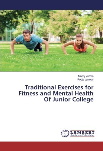 Traditional Exercises for Fitness and Mental Health Of Junior College (Paperback): Manoj Verma, ...