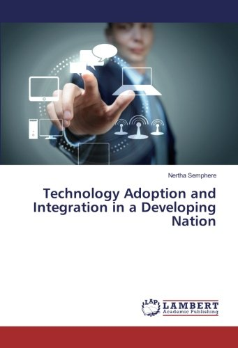 Technology Adoption and Integration in a Developing Nation (Paperback): Nertha Semphere