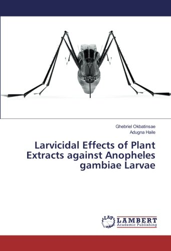Larvicidal Effects of Plant Extracts against Anopheles gambiae Larvae (Paperback): Ghebriel ...