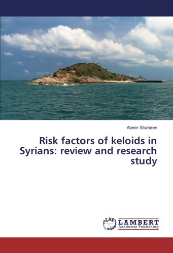 Risk factors of keloids in Syrians: review: Shaheen, Abeer
