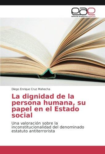 La dignidad de la persona humana, su papel en el Estado social: Una valoracià n sobre la ...