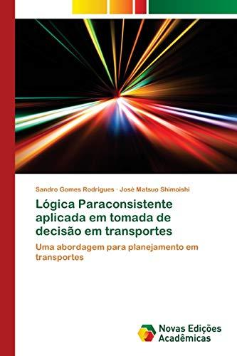 Lógica Paraconsistente aplicada em tomada de decisão em transportes: Uma abordagem para ...