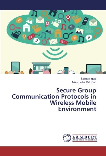 Secure Group Communication Protocols in Wireless Mobile Environment (Paperback): Miss Laiha Mat ...