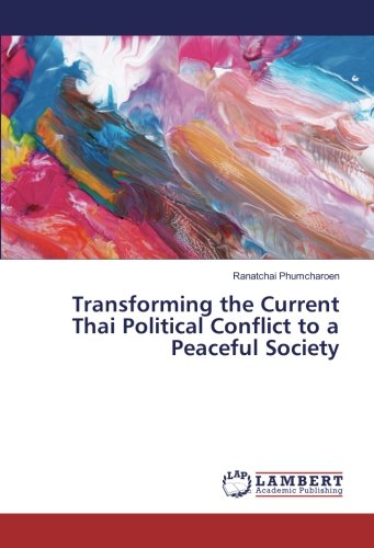 Transforming the Current Thai Political Conflict to a Peaceful Society (Paperback): Ranatchai ...