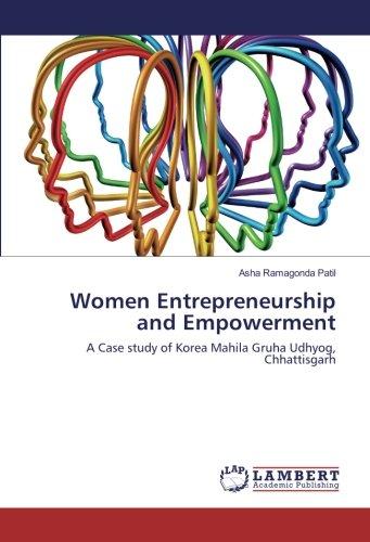 Women Entrepreneurship and Empowerment: A Case study of Korea Mahila Gruha Udhyog, Chhattisgarh (...