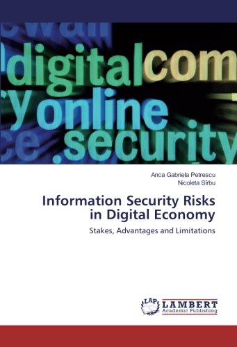 Information Security Risks in Digital Economy: Stakes, Advantages and Limitations (Paperback): Anca...