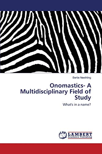 Onomastics- A Multidisciplinary Field of Study: What s in a name? (Paperback): Bertie Neethling