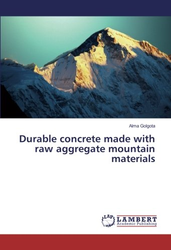 Durable concrete made with raw aggregate mountain materials (Paperback): Alma Golgota