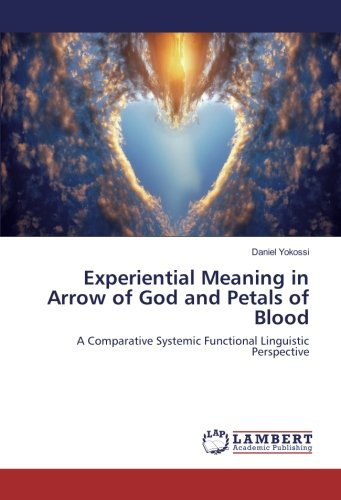 Experiential Meaning in Arrow of God and Petals of Blood : A Comparative Systemic Functional ...