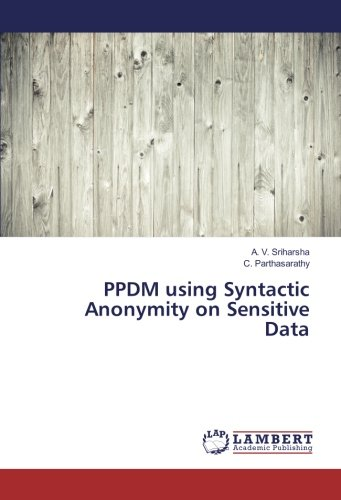PPDM using Syntactic Anonymity on Sensitive Data (Paperback): A. V. Sriharsha, C. Parthasarathy